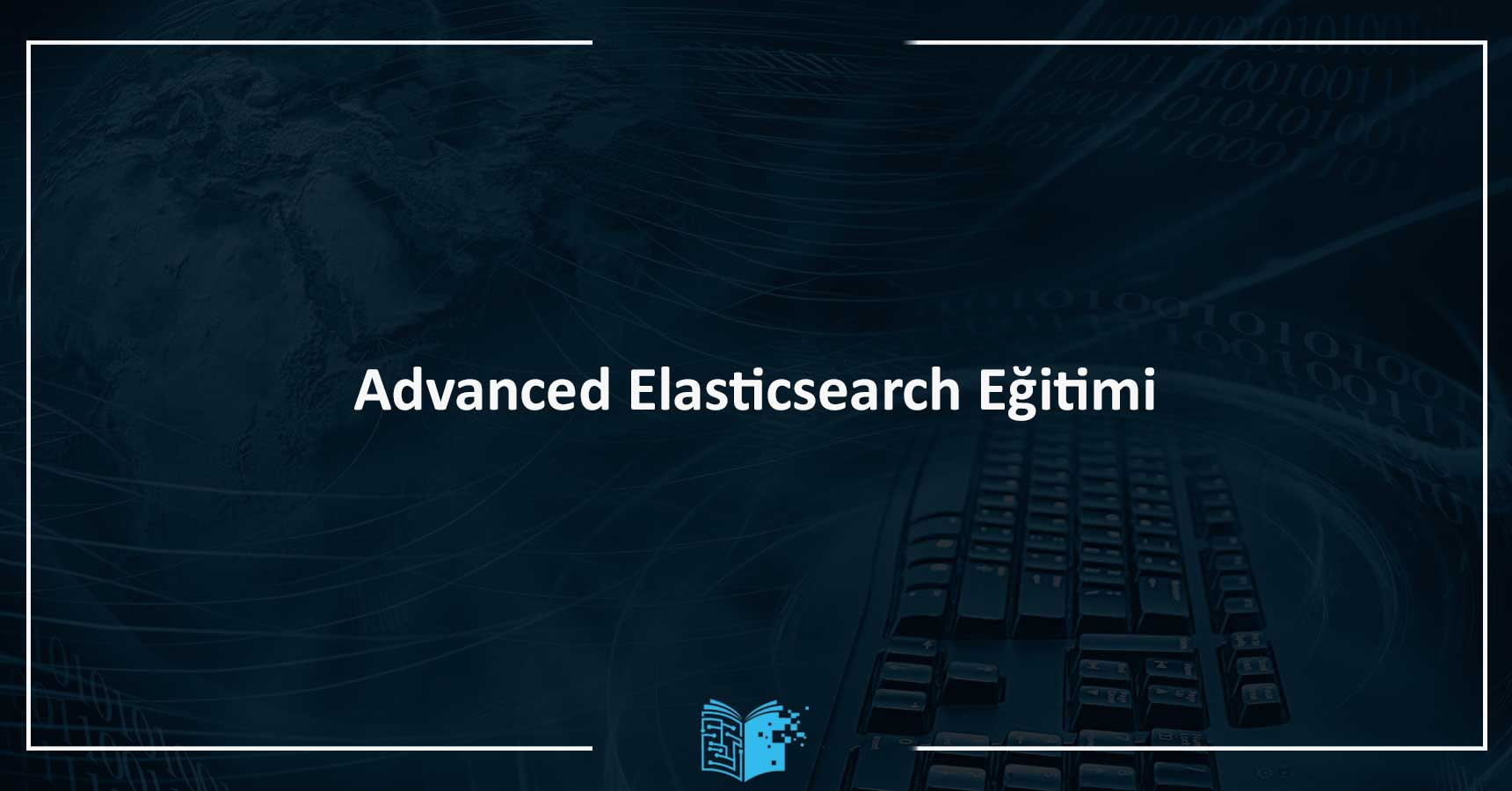 Advanced Elasticsearch Eğitimi