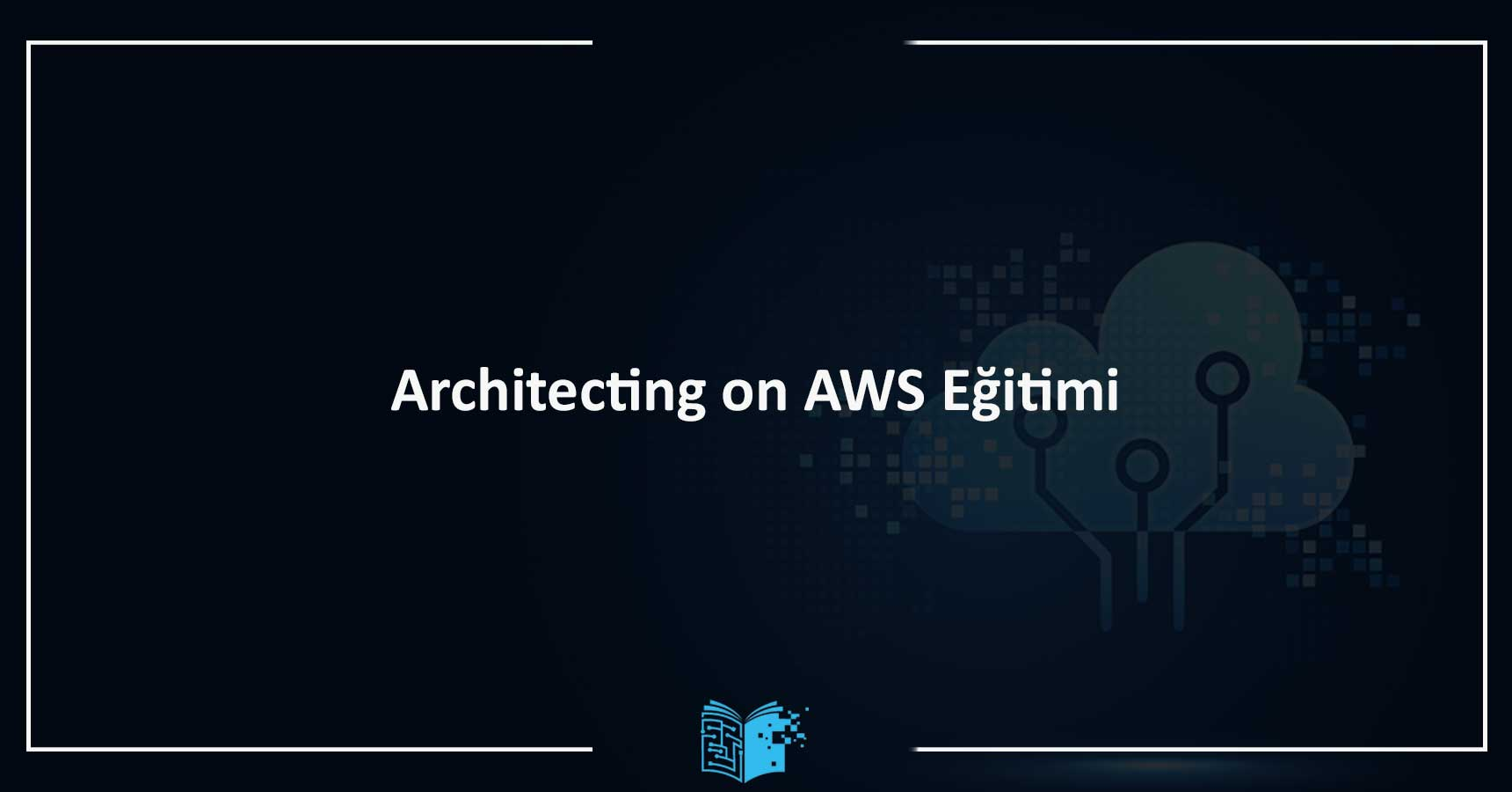 Architecting on AWS Eğitimi