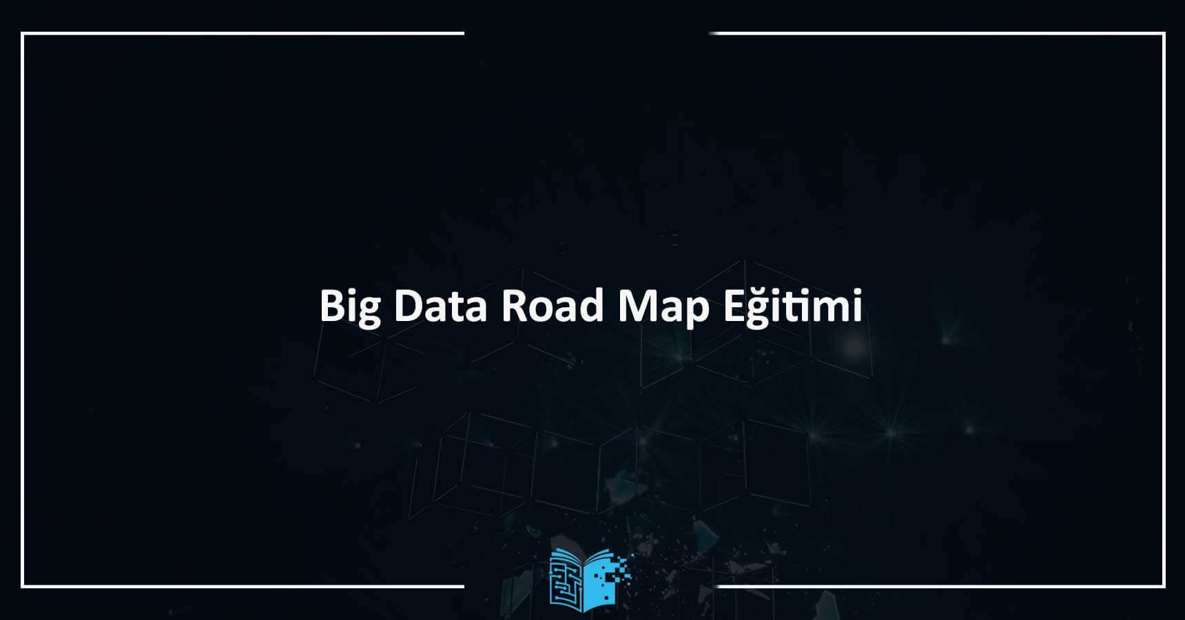 Big Data Road Map Eğitimi
