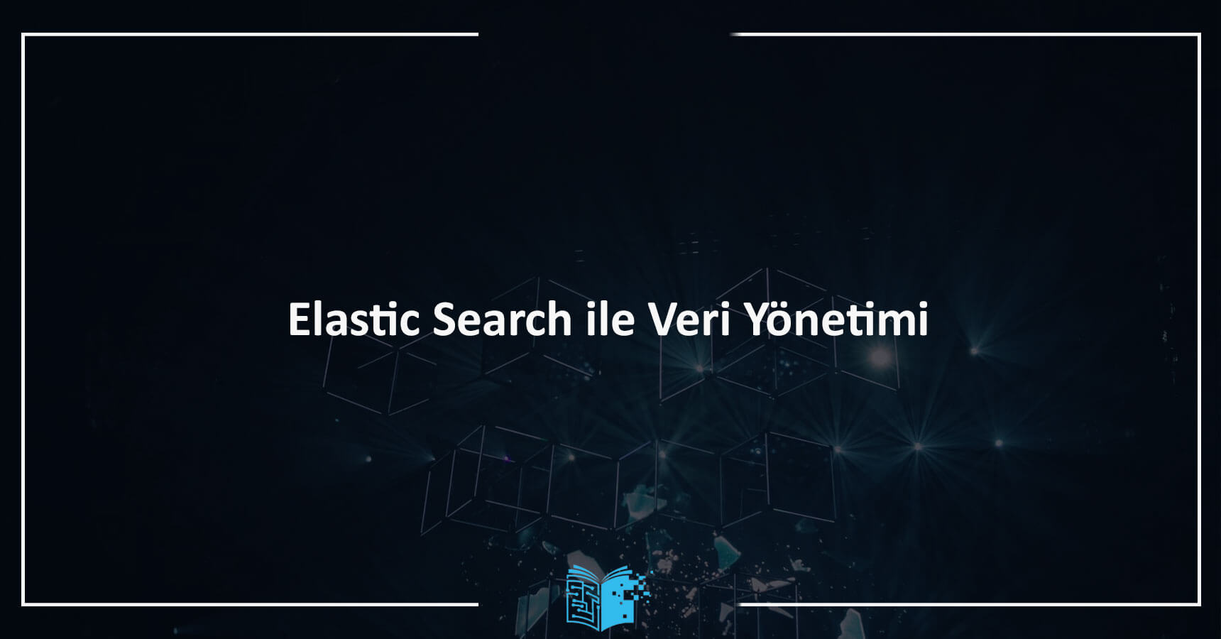 Elastic Search ile Veri Yönetimi
