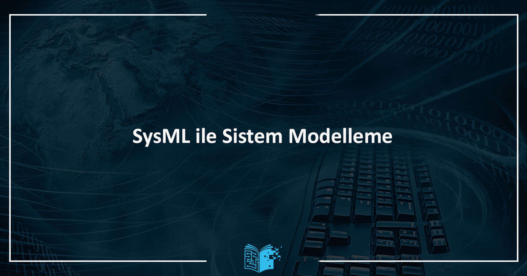 System Engineering using SysML Eğitimi (SysML ile Sistem Modelleme)