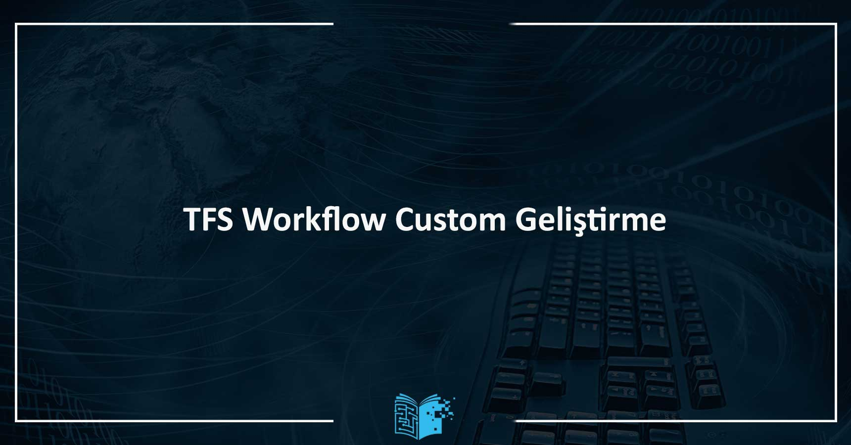 TFS (Team Foundation Server) Workflow Custom Geliştirme