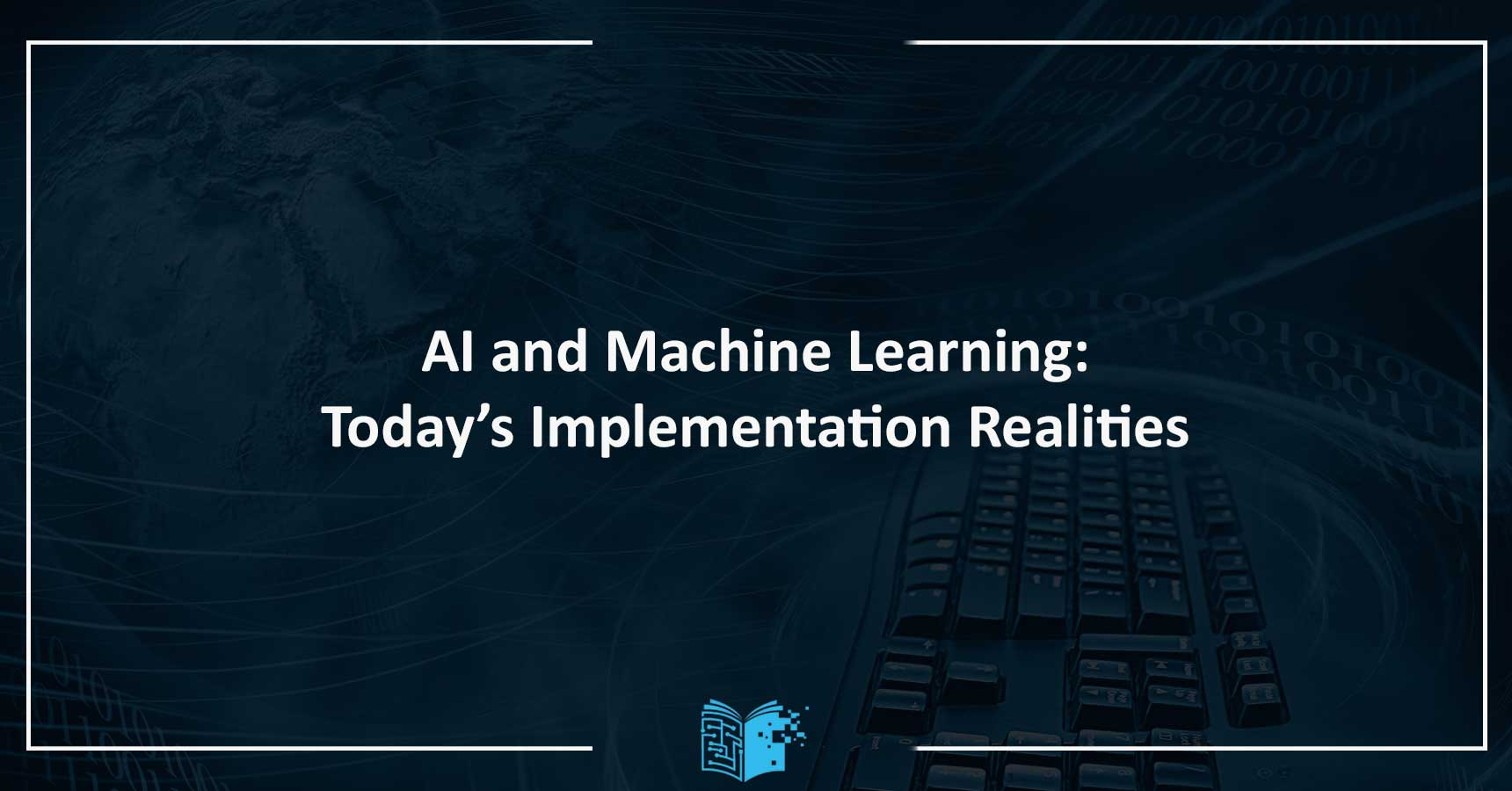 AI and Machine Learning: Today's Implementation Realities Eğitimi